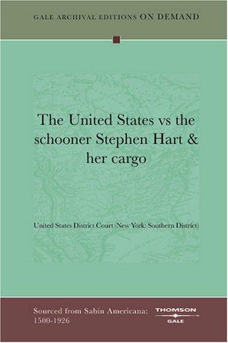 9781432823771: The United States vs the schooner Stephen Hart & her cargo