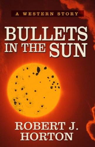 Bullets in the Sun: A Western Story (Five Star Western Series): Horton, Robert J.