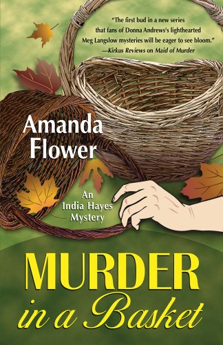Murder in a Basket (An India Hayes Mystery): Flower, Amanda
