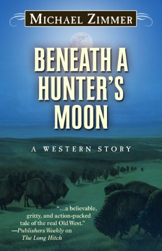 Beneath a Hunter's Moon: A Western Story: Zimmer, Michael