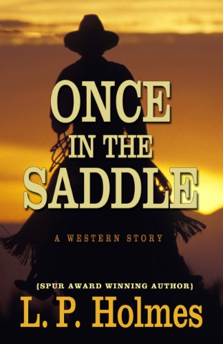 Once in the Saddle: A Western Story: Holmes, L. P.