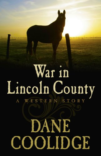 War in Lincoln County: A Western Story: Coolidge, Dane