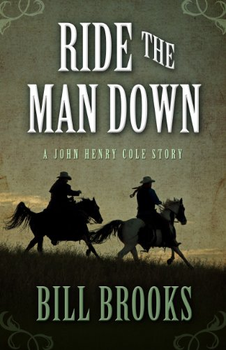 Ride the Man Down (A John Henry Cole Story): Bill Brooks