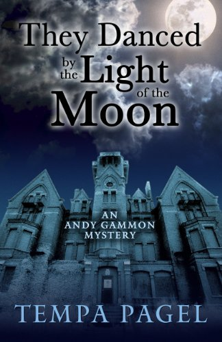 They Danced By The Light Of The Moon (Andy Gammon Mysteries): Pagel, Tempa