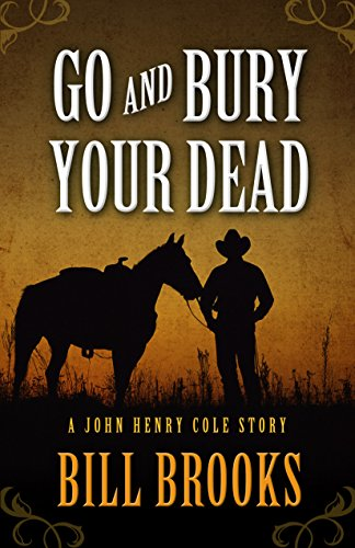 9781432828455: Go and Bury Your Dead (A John Henry Cole Story)