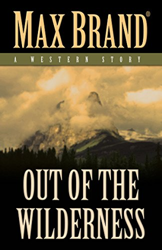 Out of the Wilderness: A Western Story: Brand, Max