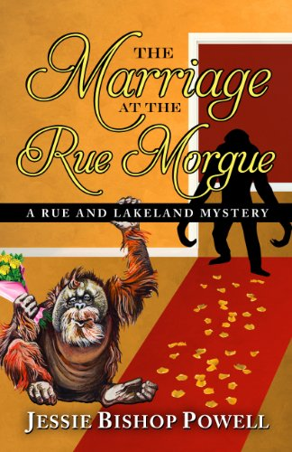 The Marriage at the Rue Morgue (Rue and Lakeland Mystery): Bishop, Jessie; Powell, Jessie Bishop