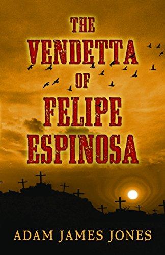 The Vendetta of Felipe Espinosa: Jones, Adam James