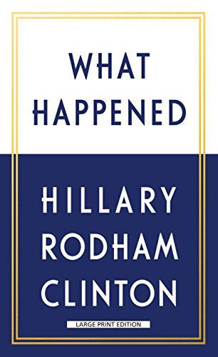 What Happened (Hardback) 9781432842321 Hillary Rodham Clinton reveals what she was thinking and feeling during one of the most controversial and unpredictable presidential ele