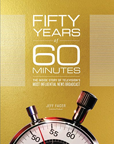 Fifty Years of 60 Minutes: The Inside Story of Television's Most Influential News Broadcast: ...
