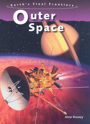 Outer Space (Earth's Final Frontiers): Anne Rooney