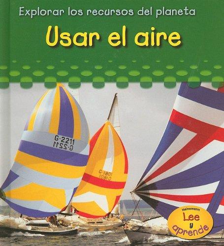 Usar el aire (Explorar los recuros del planeta) (Spanish Edition): Katz Cooper, Sharon