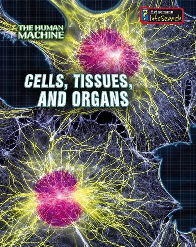 9781432909116: Cells, Tissues, and Organs (The Human Machine)