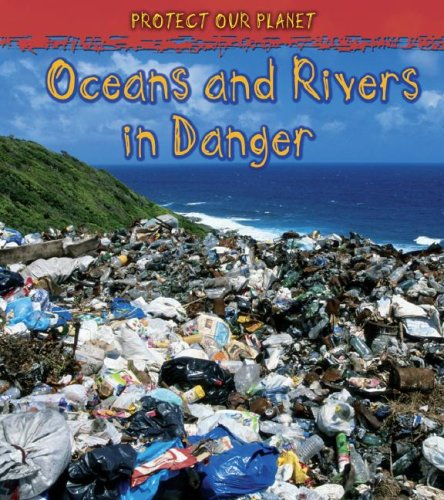 9781432909321: Oceans and Rivers in Danger (Protect Our Planet)