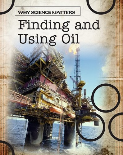 Finding and Using Oil (Why Science Matters): Coad, John