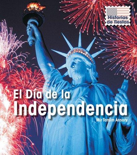 El D?a de la Independencia (Historias De Fiestas/ Holiday Histories) (Spanish Edition): Ansary, Mir...