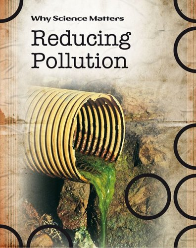 Reducing Pollution (Why Science Matters): Coad, John