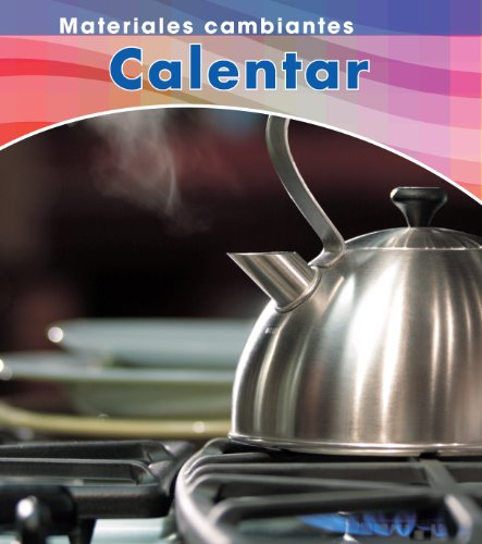 Calentar (Heating) (Materiales Cambiantes / Changing Materials) (Spanish Edition): Chris Oxlade