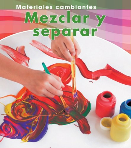 9781432944360: Mezclar y Separar = Mixing and Separating (Materiales Cambiantes / Changing Materials)