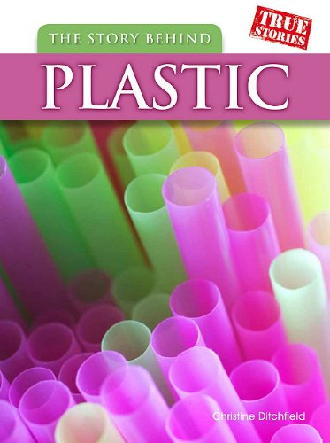 The Story Behind Plastic (True Stories): Christin Ditchfield