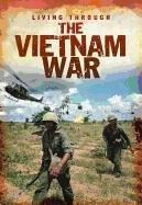The Vietnam War (Living Through. . .): Cath Senker