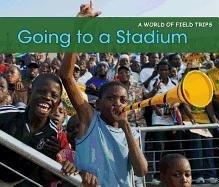 Going to a Stadium (A World of Field Trips): Rissman, Rebecca