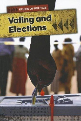 Voting and Elections (Ethics of Politics): Burgan, Michael