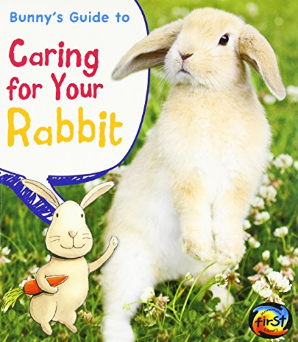 Bunny's Guide to Caring for Your Rabbit (Pets' Guides): Ganeri, Anita