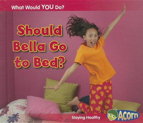 Should Bella Go to Bed?: Staying Healthy (Acorn): Rissman, Rebecca