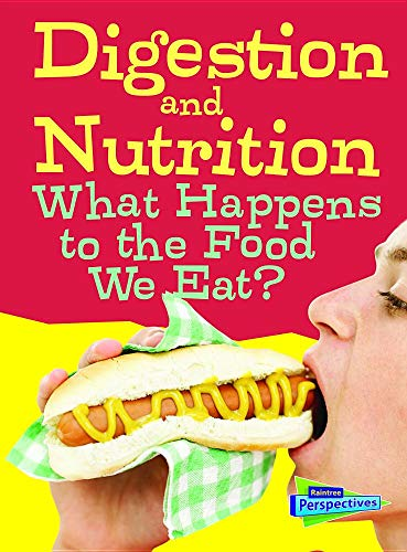 Digestion and Nutrition: What Happens to the Food We Eat? (Raintree Perspectives): Hartman, Eve; ...