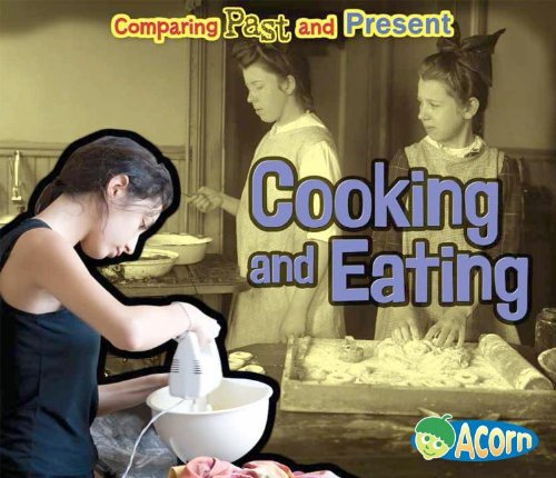9781432989903: Cooking and Eating: Comparing Past and Present