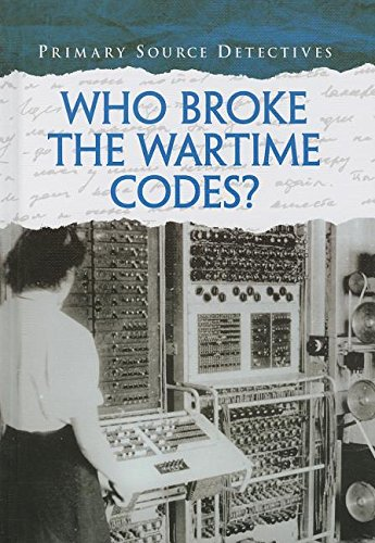 9781432996062: Who Broke the Wartime Codes? (Primary Source Detectives)