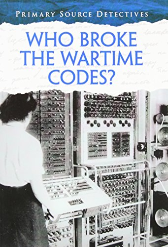 9781432996130: Who Broke the Wartime Codes? (Primary Source Detectives)