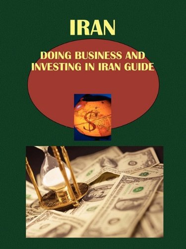 Doing Business and Investing in Iran Guide (World Strategic and Business Information Library): Ibp ...