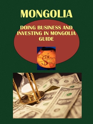 Doing Business and Investing in Mongolia Guide: Ibp Usa