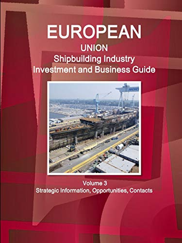 EU Shipbuilding Industry Investment and Business Guide: Ibp Usa