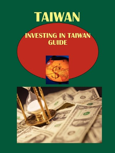 Taiwan: Investing in Taiwan Guide: Strategic, Practical Information, Contacts: Ibp Usa