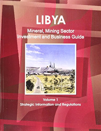Libya Mineral & Mining Sector Investment and Business Guide Ibp Usa