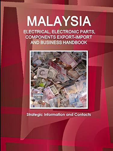 9781433031649: Malaysia ELECTRICAL & ELECTRONIC PARTS AND COMPONENTS EXPORT-IMPORT & BUSINESS HANDBOOK (World Strategic and Business Information Library)