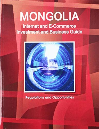 9781433034381: Mongolia Internet and E-Commerce Investment and Business Guide: Regulations and Opportunities (World Business Information Catalog)