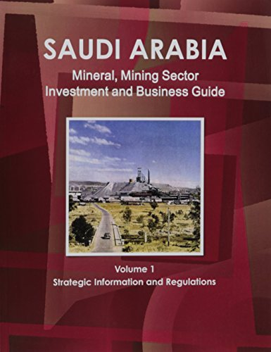 Saudi Arabia Mineral & Mining Sector Investment and Business Guide (World Strategic and ...
