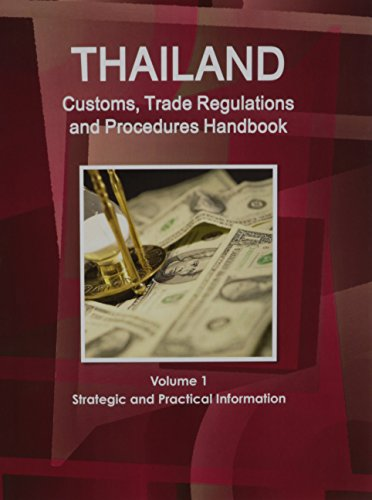 Thailand Customs, Trade Regulations and Procedures Handbook (World Strategic and Business ...