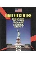 US Immigration Policy and Programs Handbook Vol. 1 Basic Information and Legislation (World ...
