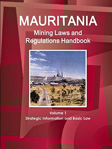 Mauritania Mining Laws and Regulations Handbook (World Law Business Library): Ibp, Inc.