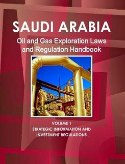 Saudi Arabia Oil and Gas Exploration Laws and Regulation Handbook (World Law Business Library): Ibp...
