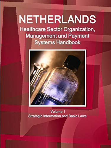 9781433085925: Netherlands Healthcare Sector Organization, Management and Payment Systems Handbook: Strategic Information, Programs and Regulations