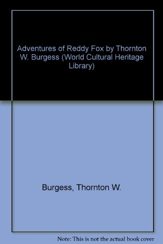 Adventures of Reddy Fox by Thornton W. Burgess (World Cultural Heritage Library) (9781433091179) by Thornton W. Burgess