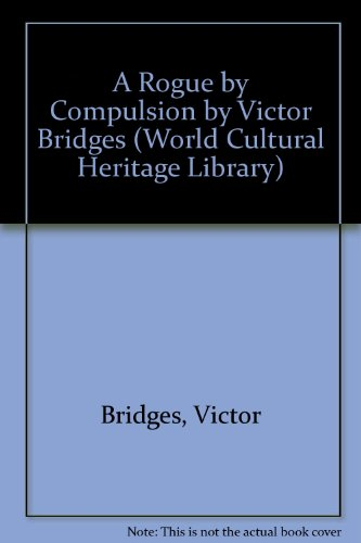 9781433094224: A Rogue by Compulsion by Victor Bridges (World Cultural Heritage Library)