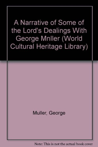 A Narrative of Some of the Lord's Dealings With George Mnller (World Cultural Heritage Library) (1433099187) by George Muller