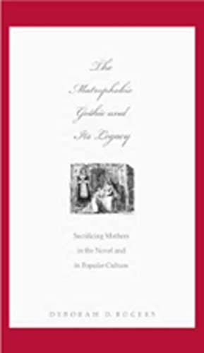 The Matrophobic Gothic and Its Legacy: Sacrificing: Deborah D. Rogers